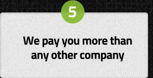 We pay you more than any other company